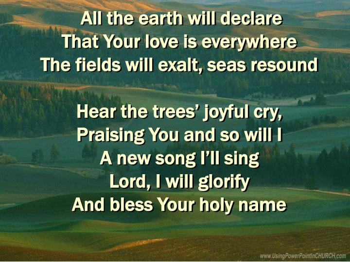All the earth will declare