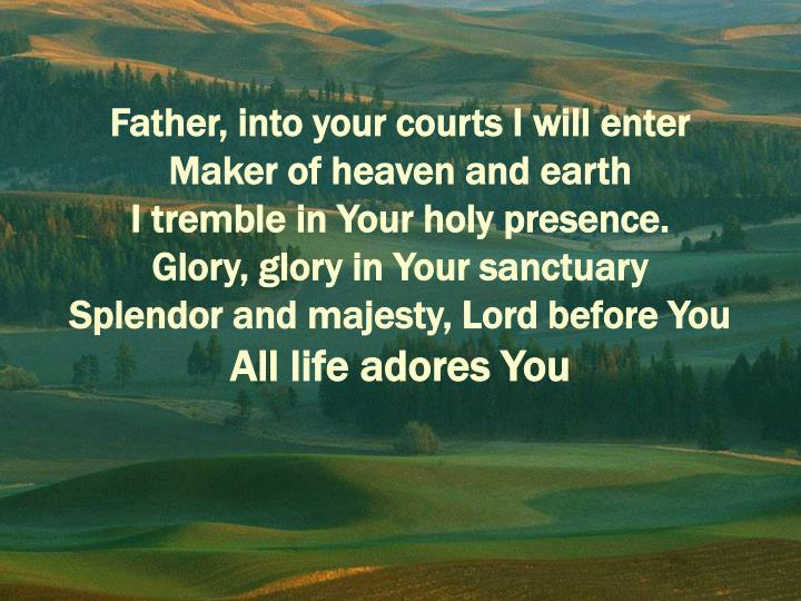Father, into your courts I will enter