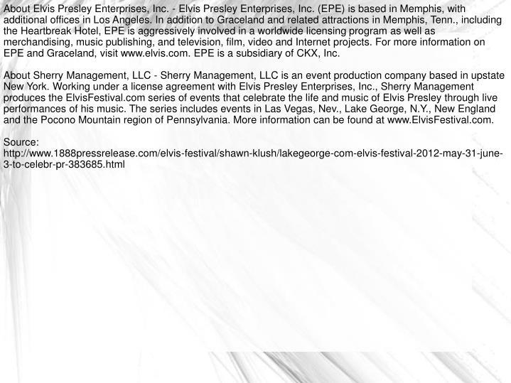 About Elvis Presley Enterprises, Inc. - Elvis Presley Enterprises, Inc. (EPE) is based in Memphis, w...