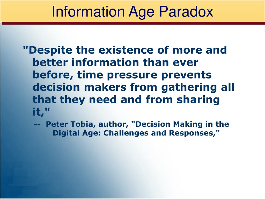 """""""Despite the existence of more and better information than ever before, time pressure prevents decision makers from gathering all that they need and from sharing it,"""""""
