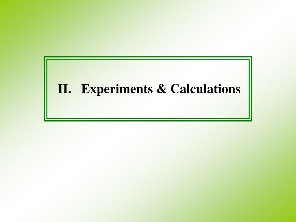 II.   Experiments & Calculations