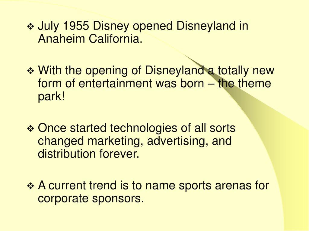 July 1955 Disney opened Disneyland in Anaheim California.
