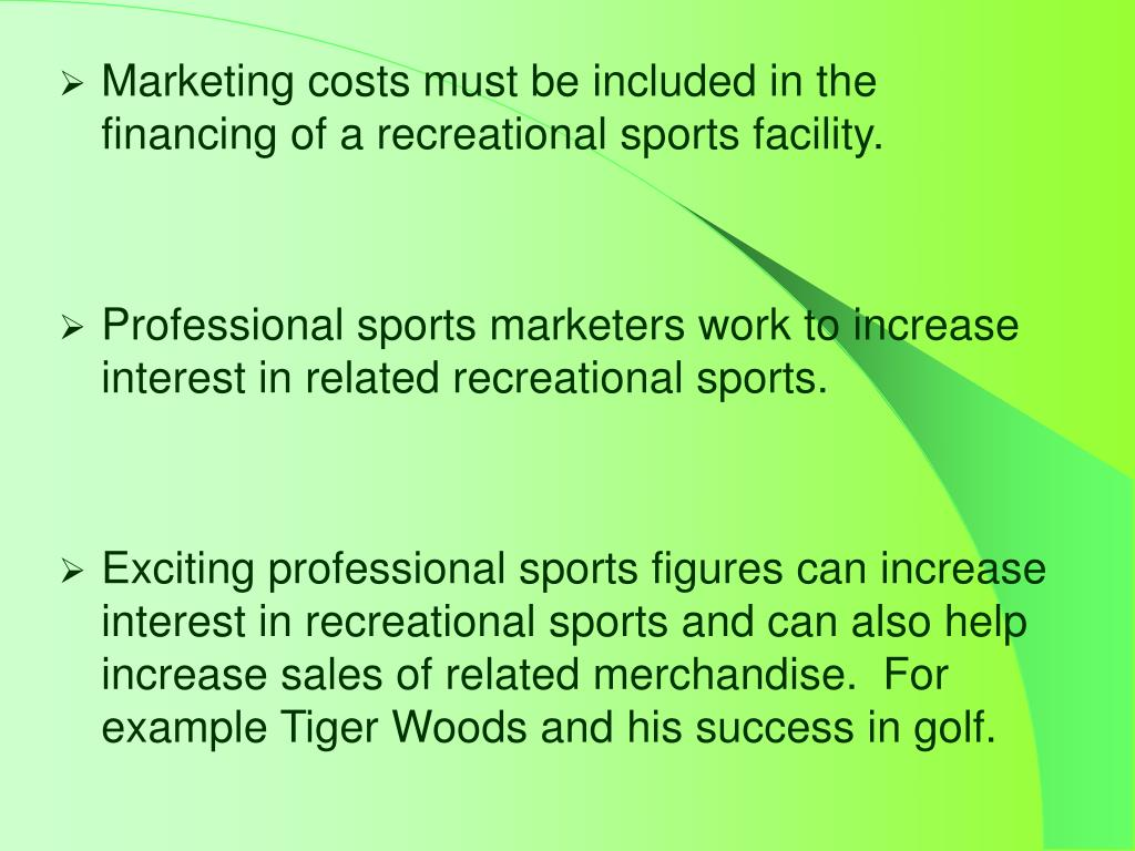 Marketing costs must be included in the financing of a recreational sports facility.