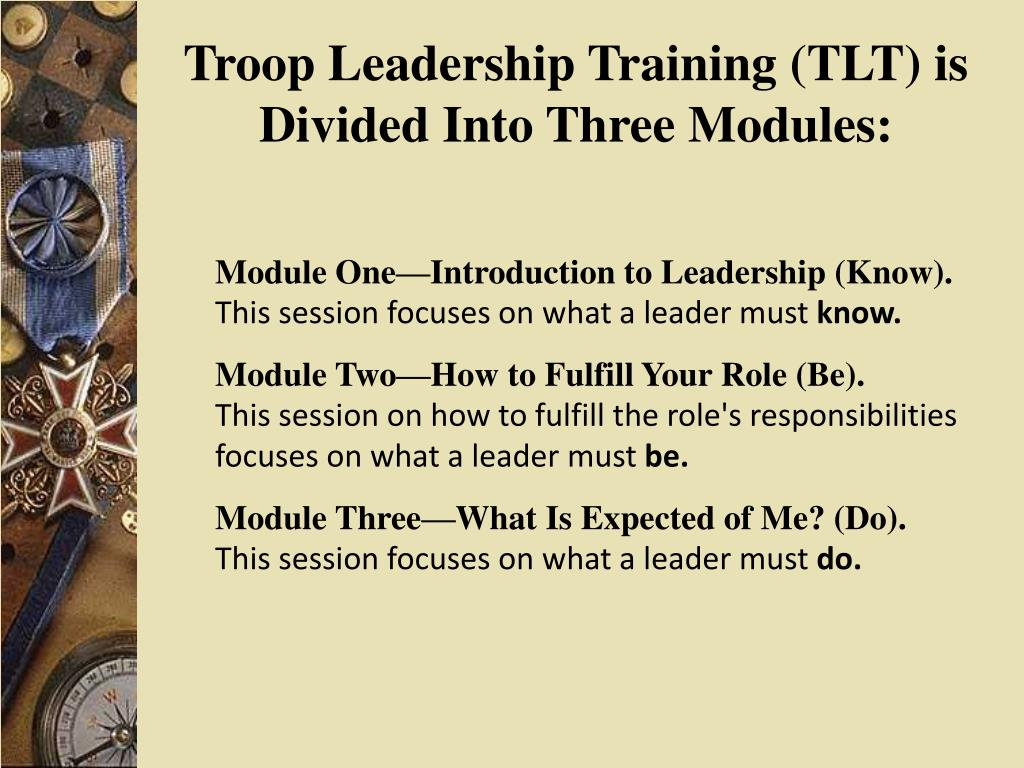 Troop Leadership Training (TLT) is Divided Into Three Modules: