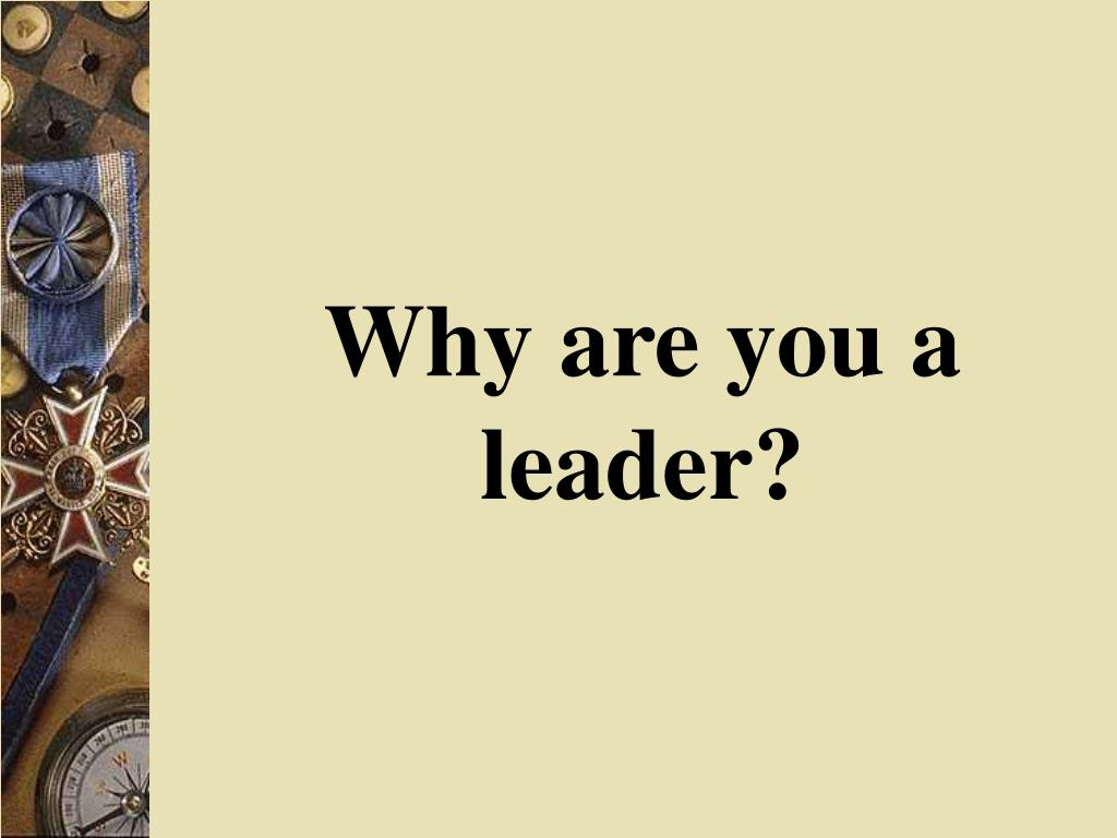 Why are you a leader?