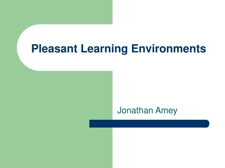 pleasant learning environments n.