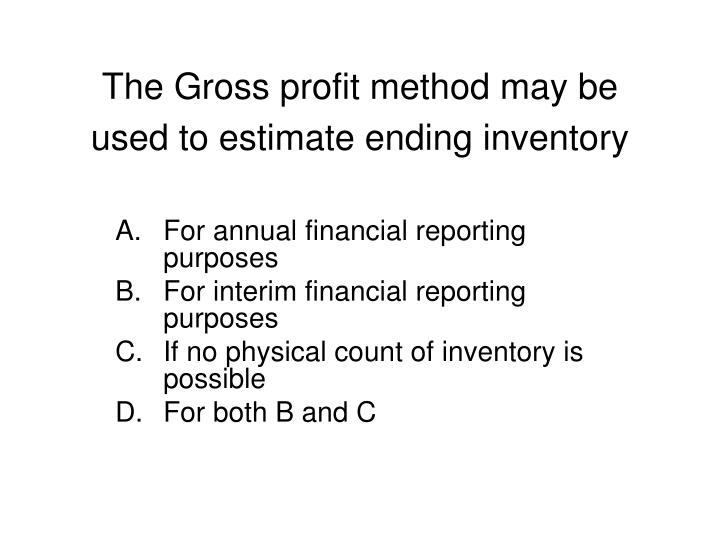 the gross profit method may be used to estimate ending inventory n.