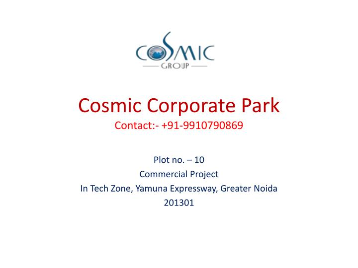 cosmic corporate park contact 91 9910790869 n.