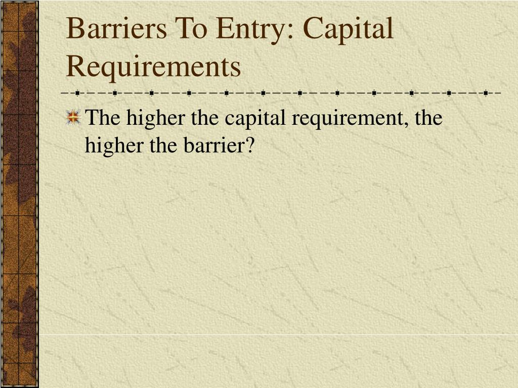 Barriers To Entry: Capital Requirements