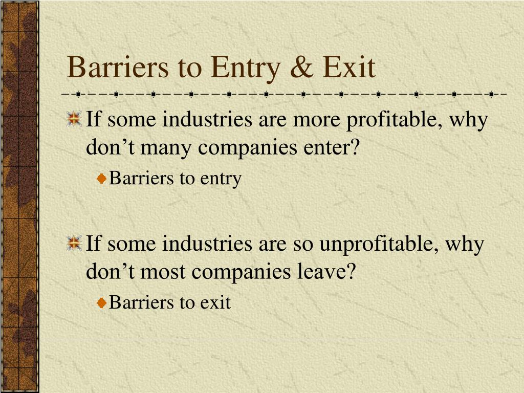 Barriers to Entry & Exit