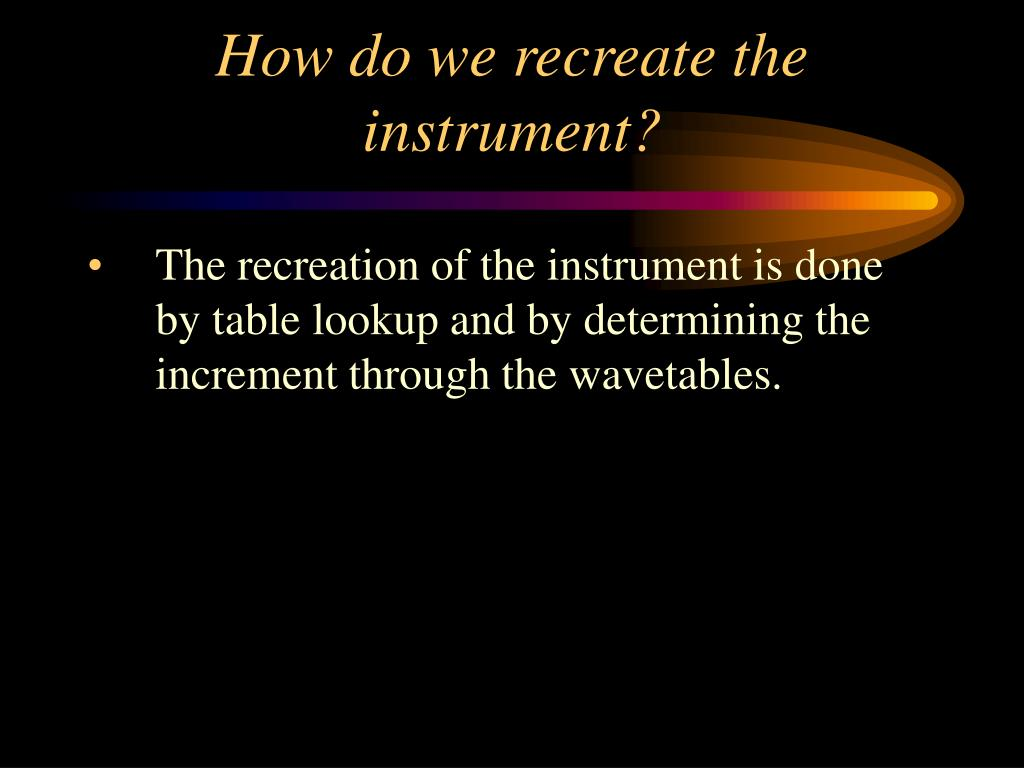 How do we recreate the instrument?