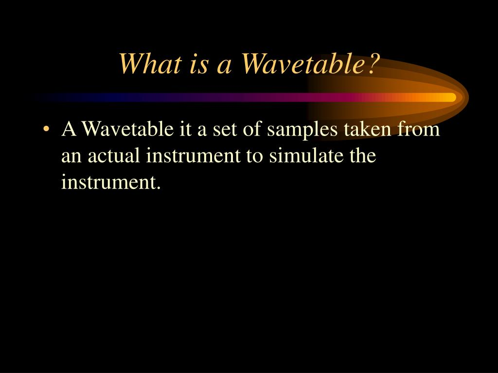 What is a Wavetable?