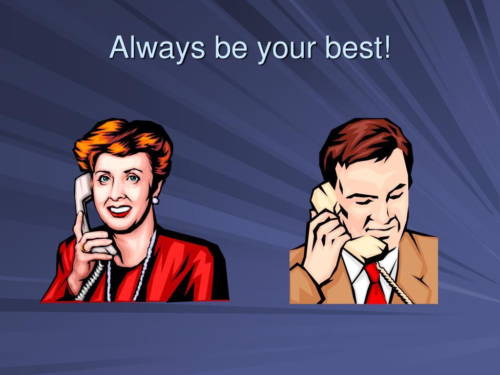 Always be your best!