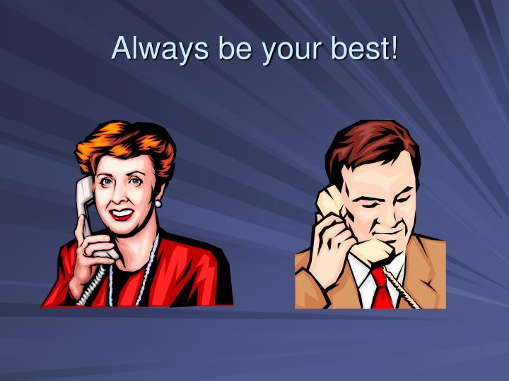 Always be your best