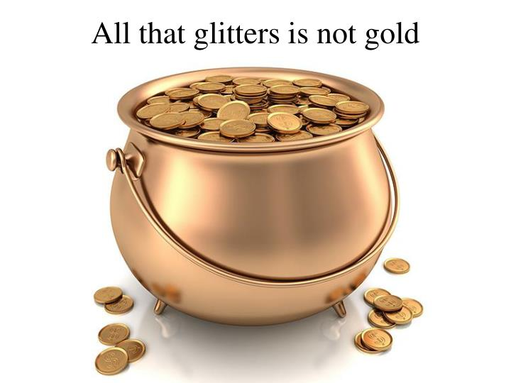 all that glitters is not gold n.