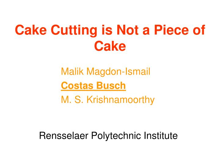 cake cutting is not a piece of cake n.