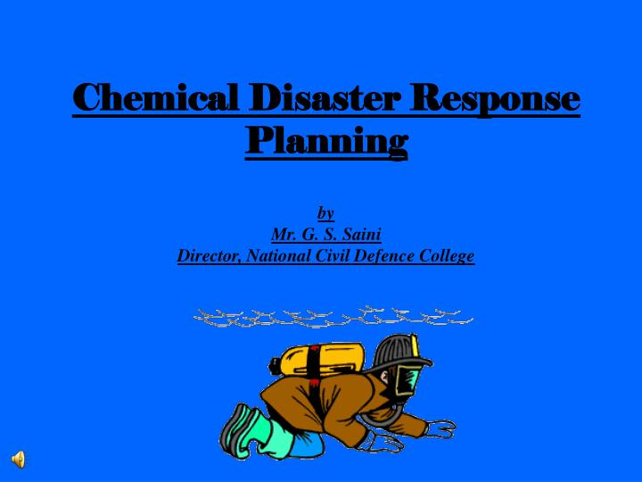 chemical disaster response planning by mr g s saini director national civil defence college n.