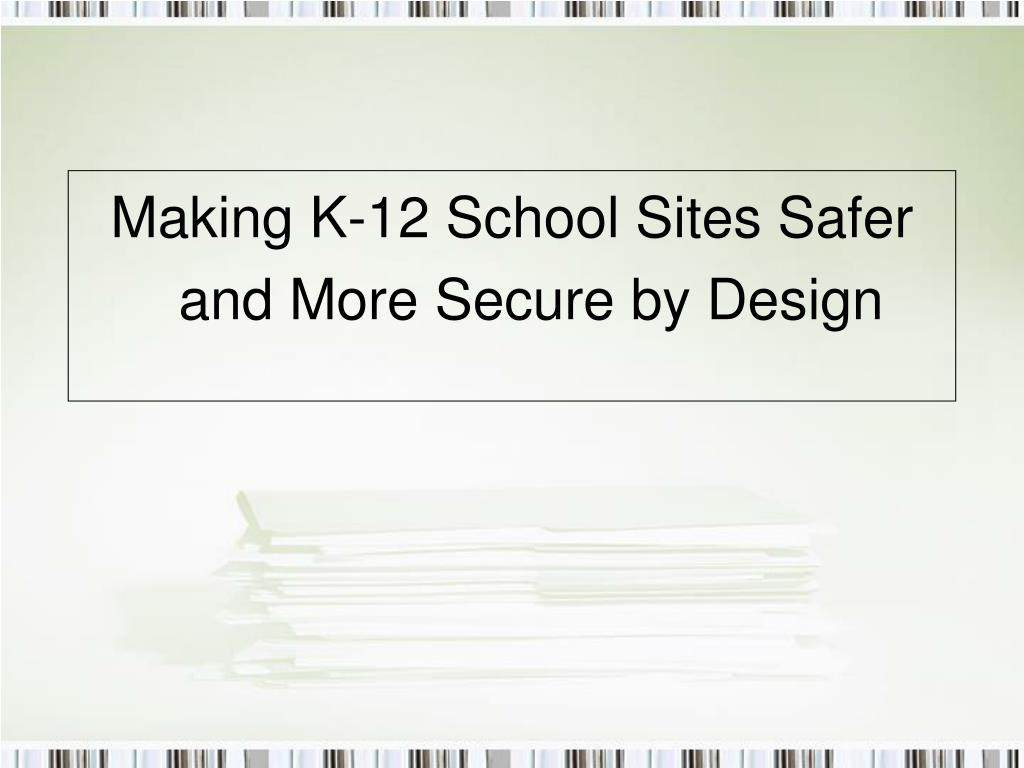 PPT - Making K-12 School Sites Safer and More Secure by