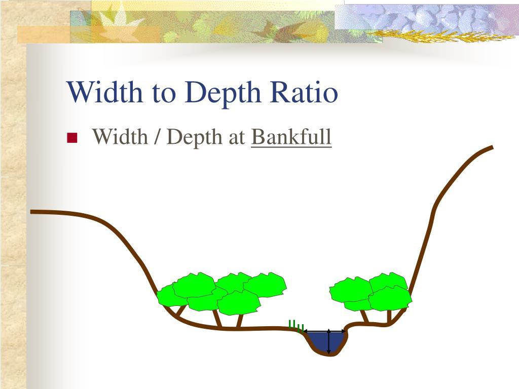 Width to Depth Ratio