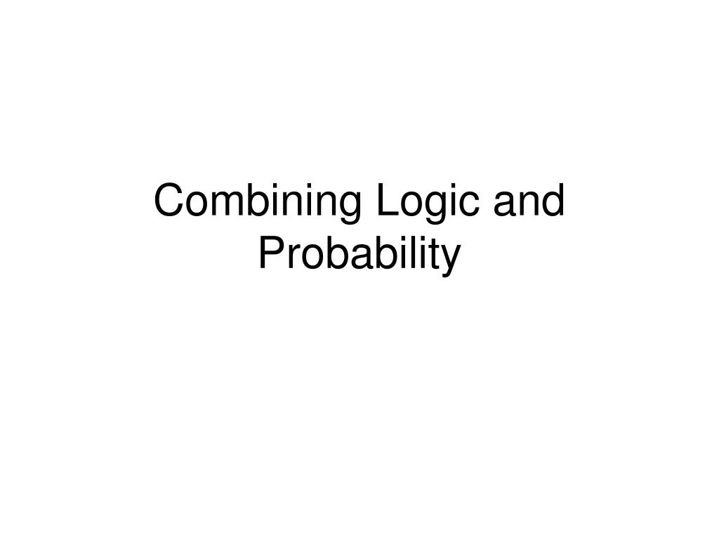 combining logic and probability l.