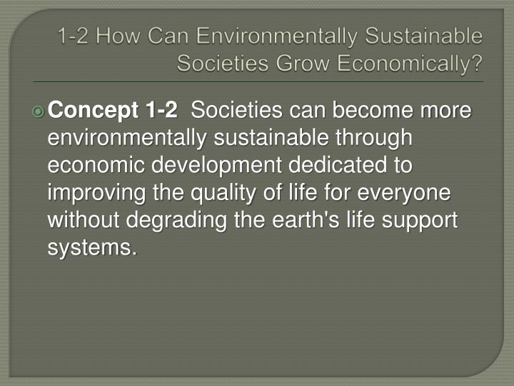 1-2 How Can Environmentally Sustainable Societies Grow Economically?