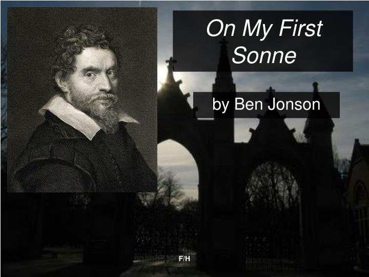 on my first son by ben jonson literary analysis Ben jonson: on my first son next language and imagery to explore his thoughts on the death of his son imagery jonson creates an extended metaphor of his.