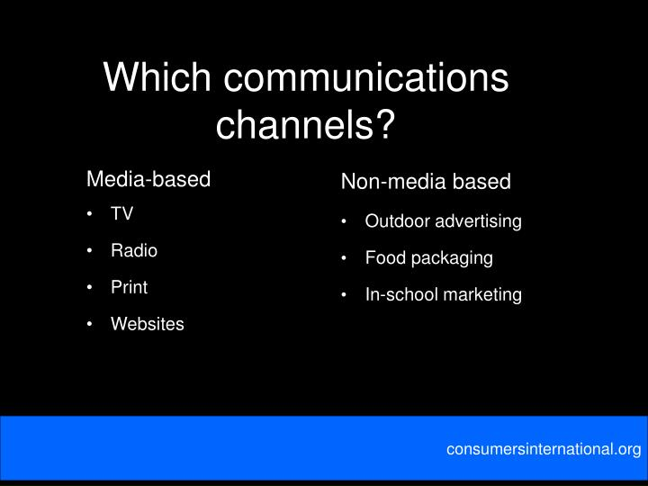 Which communications channels?