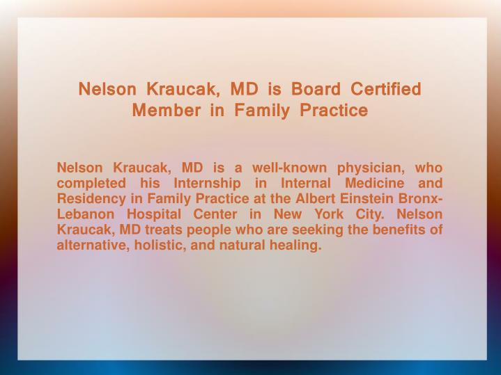 Nelson Kraucak, MD is Board Certified Member in Family Practice