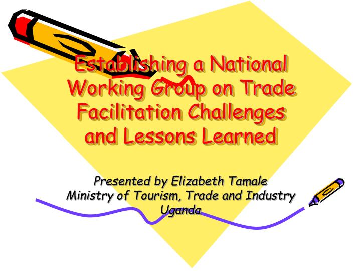 establishing a national working group on trade facilitation challenges and lessons learned n.