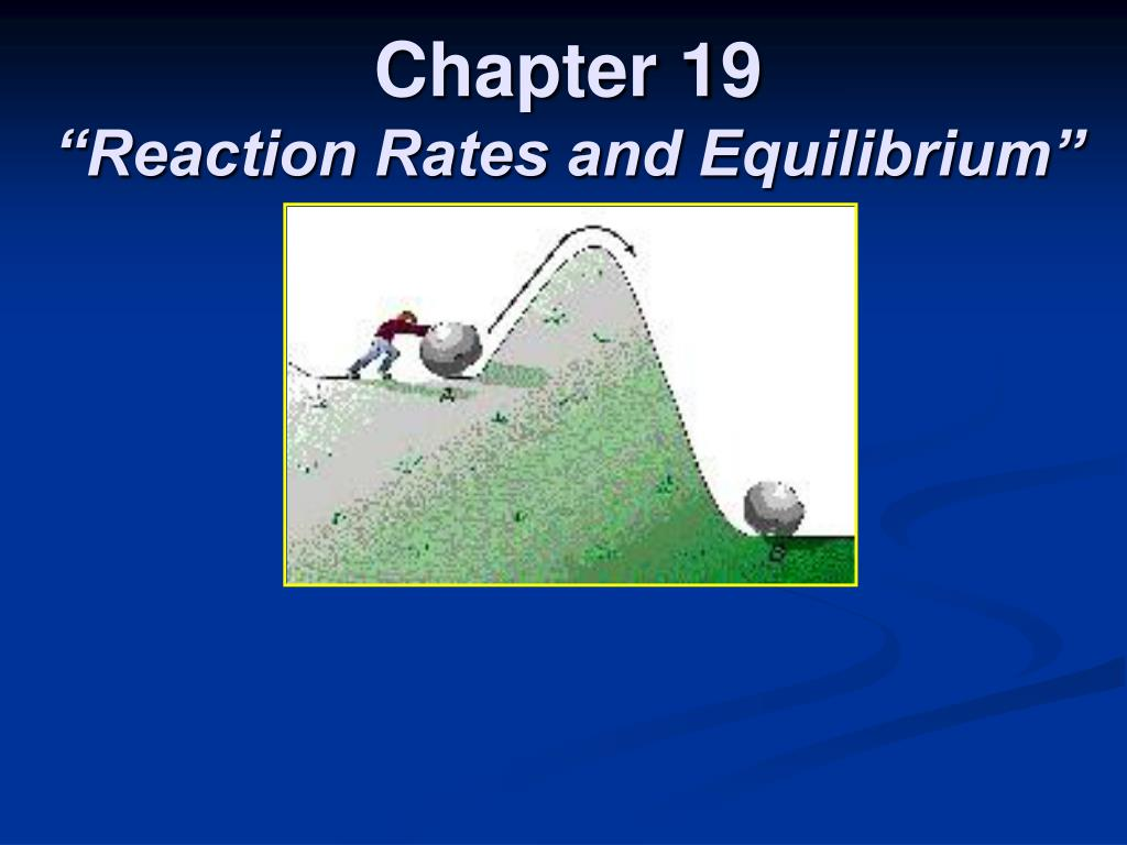 chapter 19 reaction rates and equilibrium l.