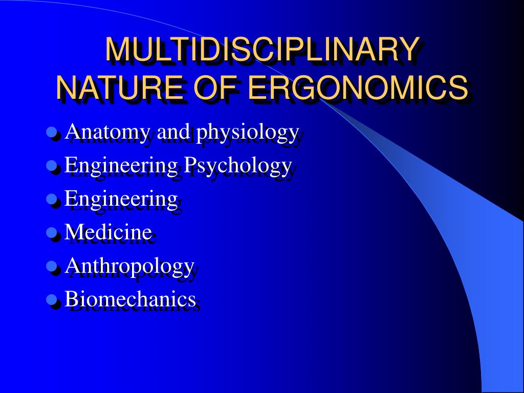 MULTIDISCIPLINARY NATURE OF ERGONOMICS