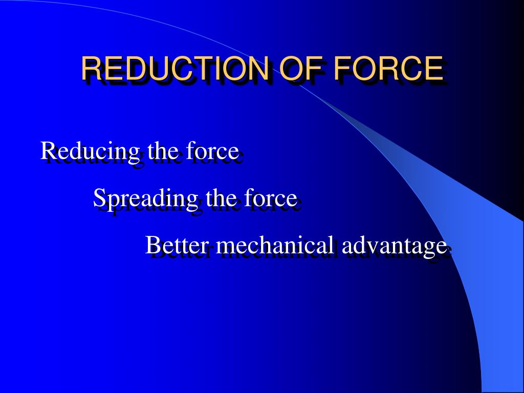 REDUCTION OF FORCE