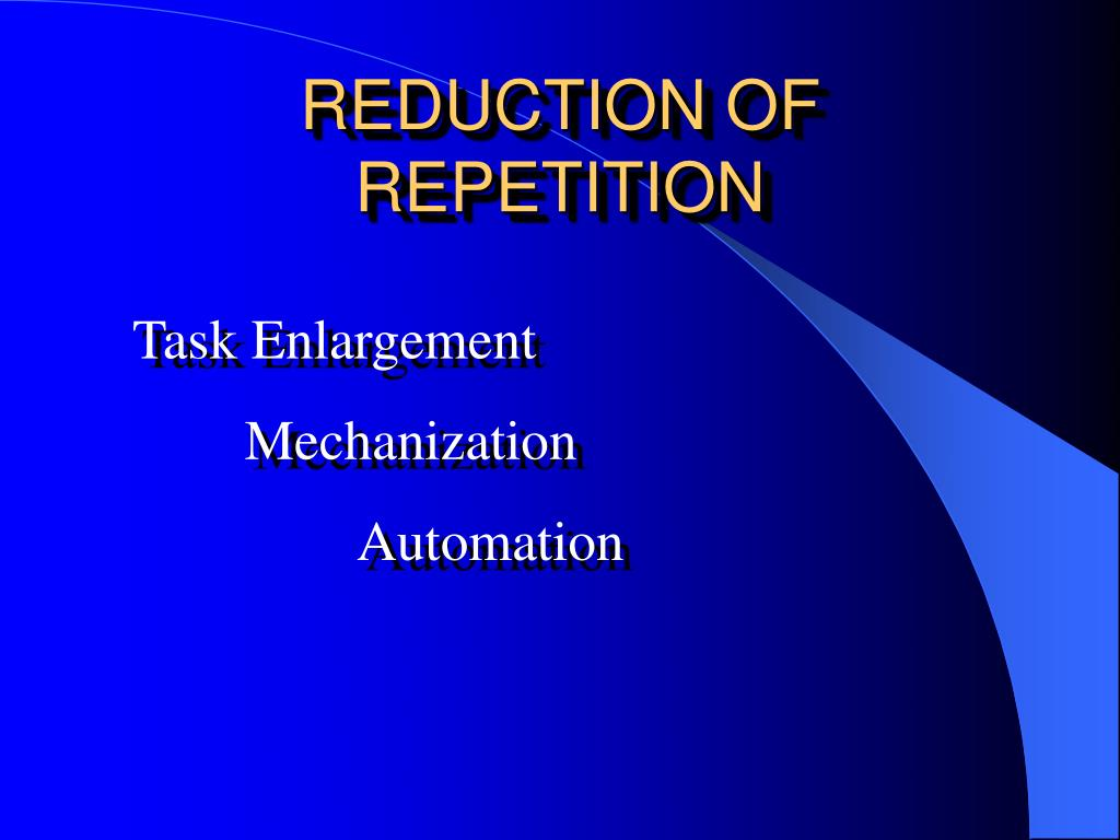 REDUCTION OF REPETITION