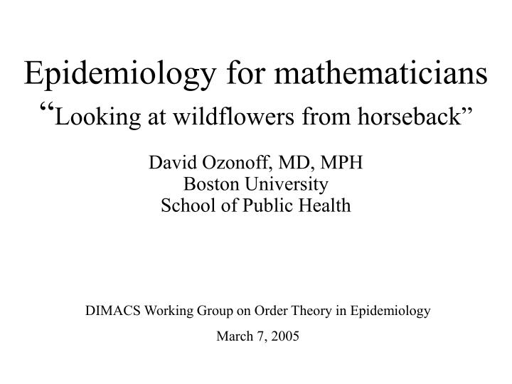 epidemiology for mathematicians looking at wildflowers from horseback n.