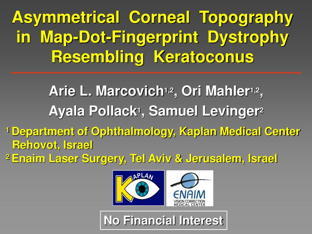 PPT - Asymmetrical Corneal Topography in Map-Dot-Fingerprint ... Map Dot Dystrophy on macular corneal dystrophy, congenital stromal corneal dystrophy, map dot cornea, lattice corneal dystrophy type i, fleck corneal dystrophy, lisch epithelial corneal dystrophy, map dot syndrome, posterior polymorphous corneal dystrophy 2, granular corneal dystrophy type ii, map dot fingerprint treatment, map dot fingerprint disorder, map measles strains, posterior polymorphous corneal dystrophy 3, map dot atrophy, recurrent corneal erosion, map dot dysstrohy, corneal dystrophy of bowman layer, type ii, map dot fingerprint corneal epithelial, schnyder crystalline corneal dystrophy, posterior amorphous corneal dystrophy, x-linked endothelial corneal dystrophy, posterior polymorphous corneal dystrophy 1, congenital endothelial dystrophy type 2, subepithelial mucinous corneal dystrophy, gelatinous drop-like corneal dystrophy,