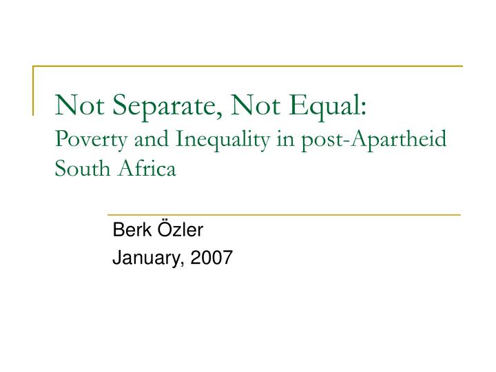 Not separate not equal poverty and inequality in post apartheid south africa