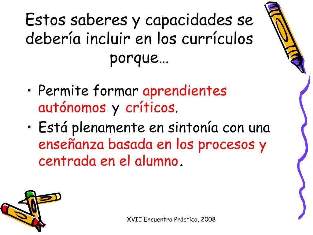 Estos saberes y capacidades se debería incluir en los currículos porque…