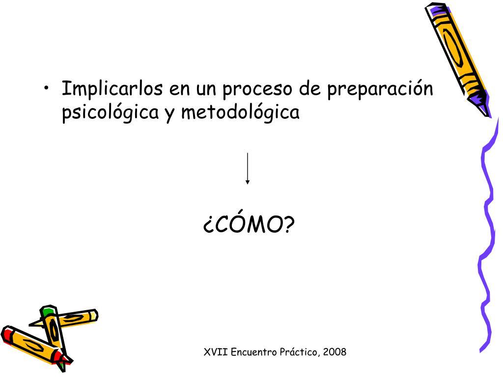 Implicarlos en un proceso de preparación psicológica y metodológica