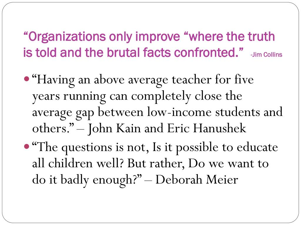 """""""Organizations only improve """"where the truth is told and the brutal facts confronted."""""""