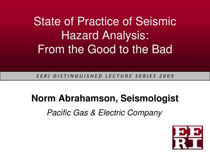 state of practice of seismic hazard analysis from the good to the bad n.