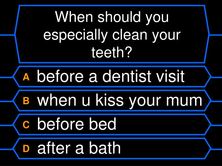 When should you especially clean your teeth?