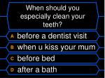 when should you especially clean your teeth