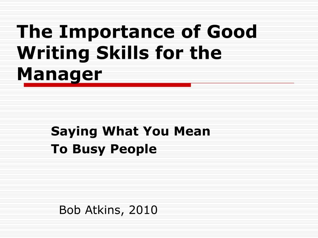 ppt the importance of good writing skills for the manager  the importance of good writing skills for the manager l