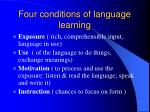 four conditions of language learning