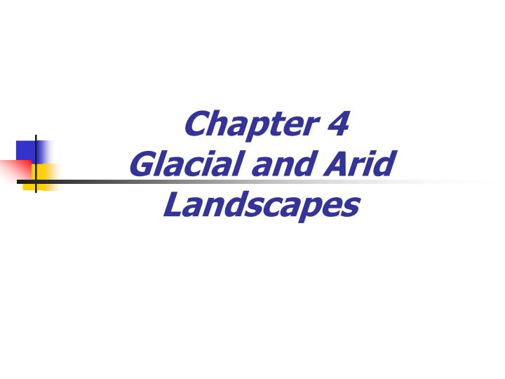 chapter 4 glacial and arid landscapes n.