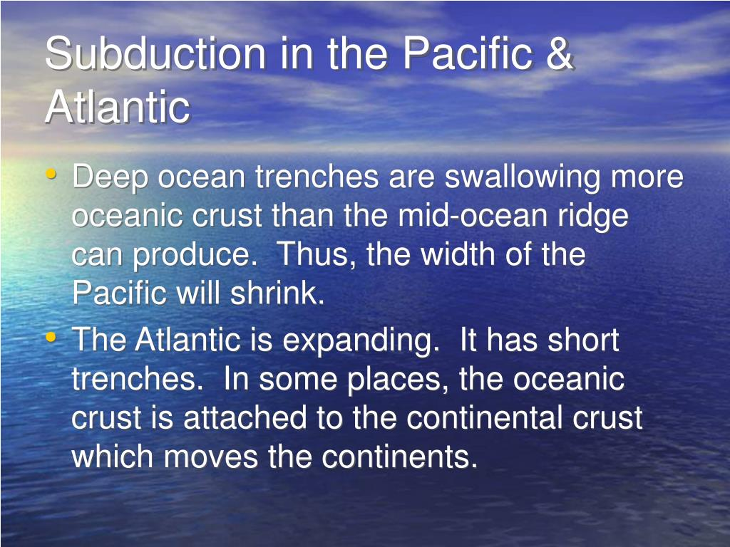Subduction in the Pacific & Atlantic
