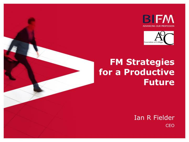 Fm strategies for a productive future