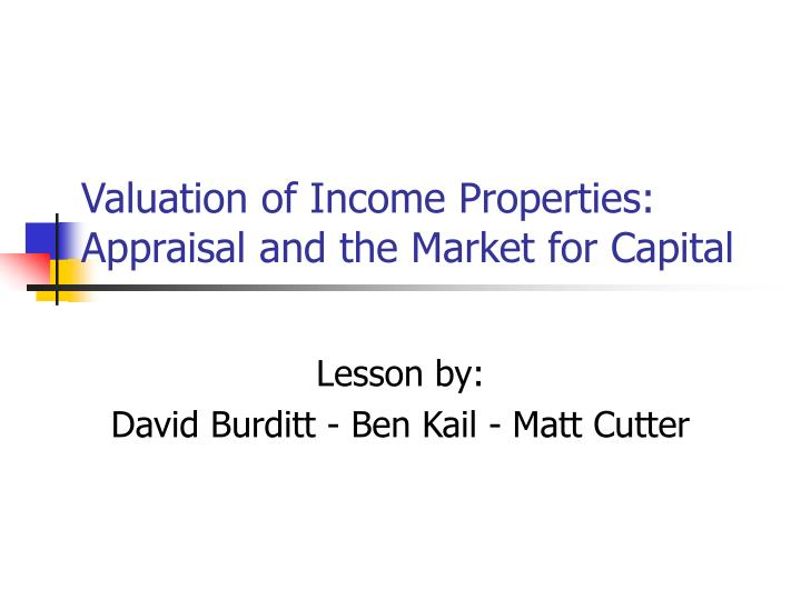 valuation of income properties appraisal and the market for capital n.