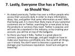7 lastly everyone else has a twitter so should you