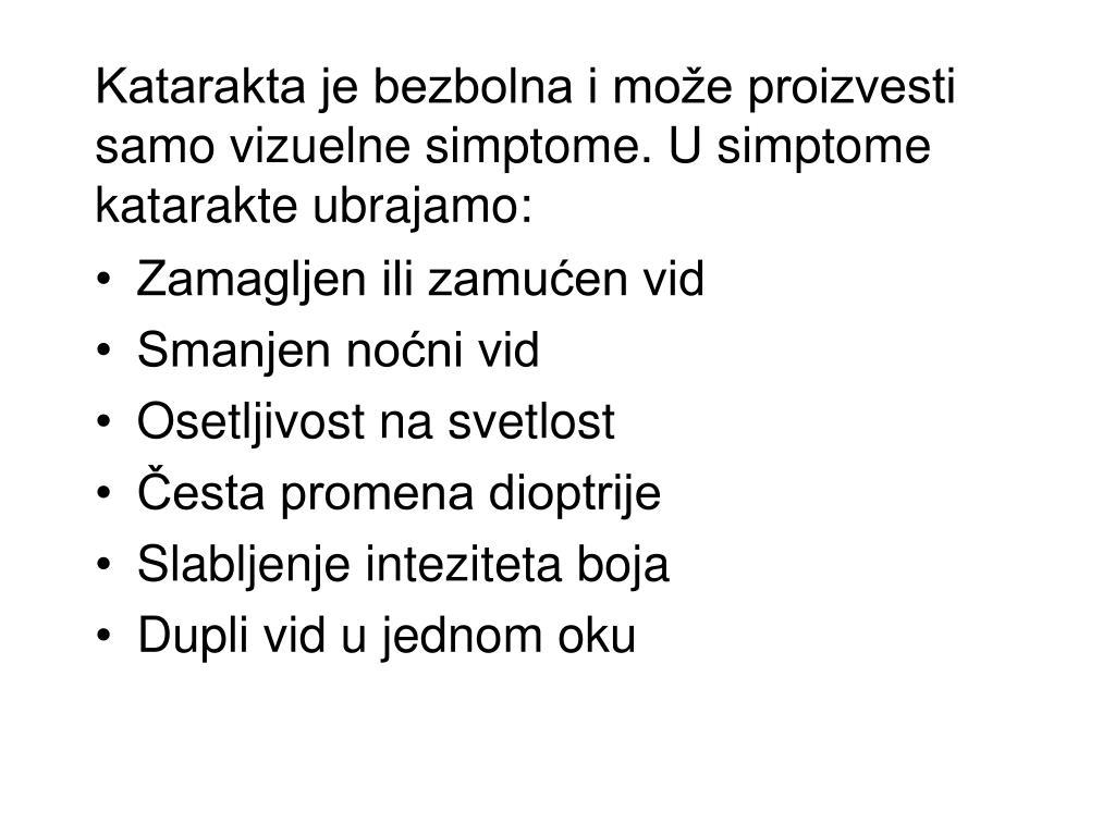 Katarakta je bezbolna i može proizvesti samo vizuelne simptome. U simptome katarakte ubrajamo: